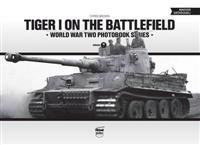 Tiger I on the Battlefield: World War Two Photobook Series