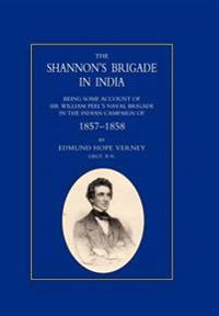 Shannon's Brigade in India, Being Some Account of Sir William Peel's Naval Brigade in the Indian Campaign of 1857-1858