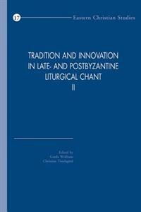 Tradition and Innovation in Late- And Postbyzantine Liturgical Chant II: Proceedings of the Congress Held at Hernen Castle, the Netherlands, 30 Octobe