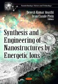 Synthesis and Engineering of Nanostructures by Energetic Ions