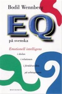 EQ på svenska : Emotionell intelligens i föräldrarollen, i relatio