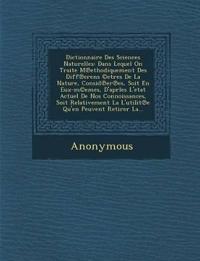 Dictionnaire Des Sciences Naturelles: Dans Lequel on Traite M Ethodiquement Des Diff Erens (C)Etres de La Nature, Consid Er Es, Soit En Eux-M(c)Emes,