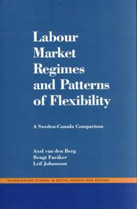 Labour Market Regimes And Patterns Of Flexibility : A Sweden - Canada Compa