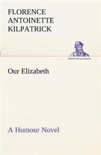 Our Elizabeth a Humour Novel