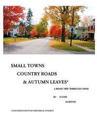 Small Towns, Country Roads, & Autumn Leaves: And Other Points of Historical Interest