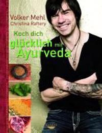 Mehl, V: Koch dich glücklich mit Ayurveda