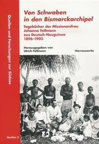 Von Schwaben in Den Bismarckarchipel: Tagebucher Der Missionarsfrau Johanna Fellmann Aus Deutsch-Neuguinea 1896-1903