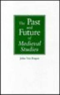 The Past and Future of Medieval Studies