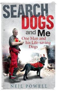 Search Dogs and Me: One Man and His Life-Saving Dogs