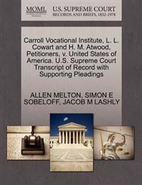 Carroll Vocational Institute, L. L. Cowart and H. M. Atwood, Petitioners, V. United States of America. U.S. Supreme Court Transcript of Record with Supporting Pleadings