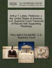 Arthur T. Lelles, Petitioner, V. the United States of America. U.S. Supreme Court Transcript of Record with Supporting Pleadings