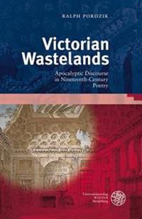 Victorian Wastelands: Apocalyptic Discourse in Nineteenth-Century Poetry