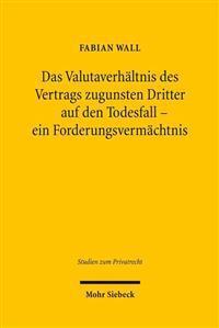 Das Valutaverhaltnis Des Vertrags Zugunsten Dritter Auf Den Todesfall - Ein Forderungsvermachtnis: Neubetrachtungen Im Anschluss an Die Jahrhundert-En