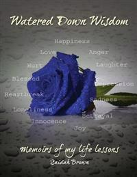 Watered Down Wisdom: : Memoirs of My Life Lessons