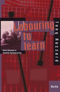 Labouring to learn : union renewal in Swedish manufacturing