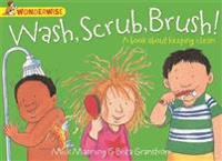 Wonderwise: wash, scrub, brush: a book about keeping clean