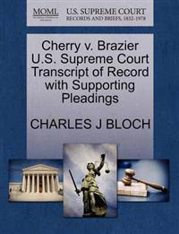 Cherry V. Brazier U.S. Supreme Court Transcript of Record with Supporting Pleadings