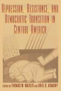 Repression, Resistance, and Democratic Transition in Central America