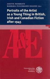 Portraits of the Artist as a Young Thing in British, Irish and Canadian Fiction After 1945