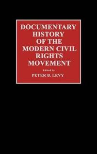 Documentary History of the Modern Civil Rights Movement