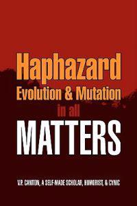 Haphazard Evolution & Mutation in All Matters