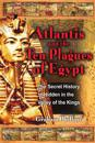 The Atlantis and the Ten Plagues of Egypt: The Secret History Hidden in the Valley of the Kings