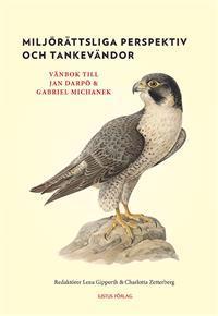 Miljörättsliga perspektiv och tankevändor : vänbok till Jan Darpö och Gabriel Michanek