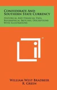 Confederate and Southern State Currency: Historical and Financial Data, Biographical Sketches, Descriptions with Illustrations