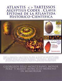 Atlantis . Tartessos . Aegyptius Codex . Clavis . Epitome de La Atlantida Historico-Cientifica: La Atlantida de Espana. Una Confederacion Talasocratic