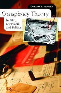 Conspiracy Theory in Film, Television, and Politics