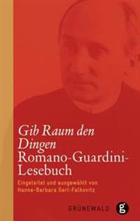 Gib Raum Den Dingen: Romano-Guardini-Lesebuch