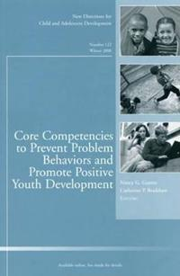 Core Competencies to Prevent Problem Behaviors and Promote Positive Youth Development: New Directions for Child and Adolescent Development, Number 122