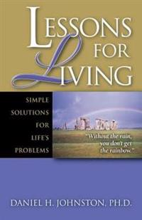 Lessons for Living: Simple Solutions for Life's Problems
