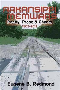 Arkansippi Memwars: Poetry, Prose & Chants 1962-2012
