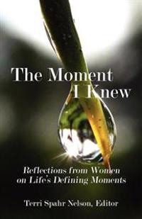 The Moment I Knew: Reflections from Women on Life's Defining Moments