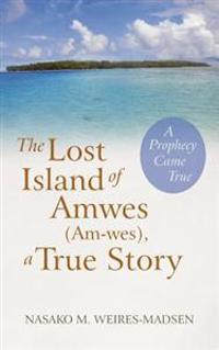 The Lost Island of Amwes , a True Story
