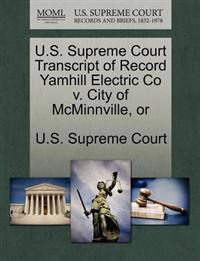 U.S. Supreme Court Transcript of Record Yamhill Electric Co V. City of McMinnville, or