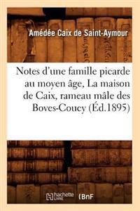 Notes d'Une Famille Picarde Au Moyen �ge, La Maison de Caix, Rameau M�le Des Boves-Coucy (�d.1895)