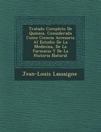 Tratado Completo De Qu¿mica, Considerada Como Ciencia Accesoria Al Estudio De La Medicina, De La Farmacia Y De La Historia Natural
