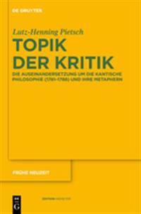 Topik Der Kritik: Die Auseinandersetzung Um Die Kantische Philosophie (1781 1788) Und Ihre Metaphern