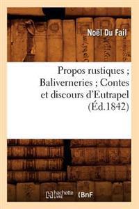 Propos Rustiques; Baliverneries; Contes Et Discours D'Eutrapel (Ed.1842)