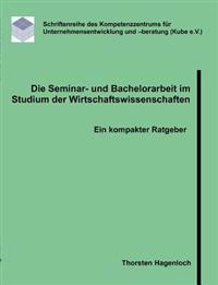 Die Seminar- Und Bachelorarbeit Im Studium Der Wirtschaftswissenschaften