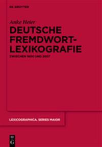 Deutsche Fremdwortlexikografie Zwischen 1800 Und 2007: Zur Metasprachlichen Und Lexikografischen Behandlung äußeren Lehnguts in Sprachkontaktwörterbüc