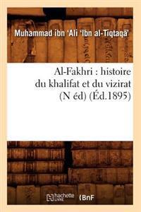 Al-Fakhri: Histoire Du Khalifat Et Du Vizirat (N �d) (�d.1895)
