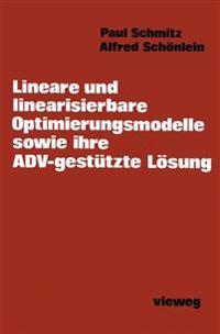 Lineare Und Linearisierbare Optimierungsmodelle Sowie Ihre Adv-gestutzte Losung