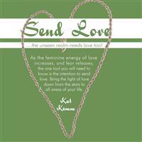 Send Love: ....the Unseen Realm Needs Love Too!