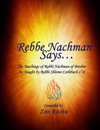 Rebbe Nachman Says... the Teachings of Rabbi Nachman by Rabbi Shlomo Carlebach