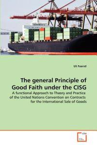 The General Principle of Good Faith Under the Cisg