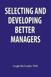 Selecting and Developing Better Managers
