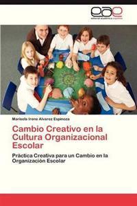 Cambio Creativo En La Cultura Organizacional Escolar